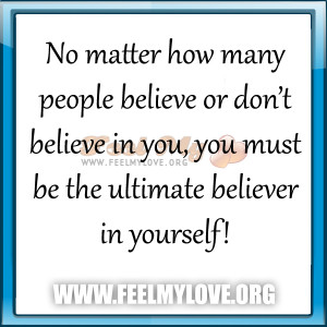 No-matter-how-many-people-believe-or-don't-believe-in-you-you-must ...