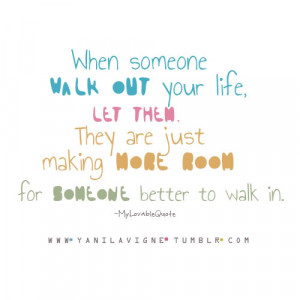 When someone walks out of your life, let them. They are just making ...