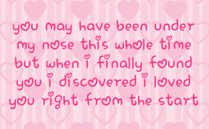 ... when i finally found you i discovered i loved you right from the start