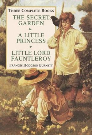 Three Complete Books: The Secret Garden/a Little Princess/Little Lord ...