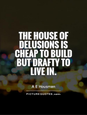 ... of delusions is cheap to build but drafty to live in Picture Quote #1
