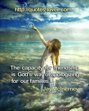 The Capacity For Friendship Is God's Way Of Apologizing For Our ...
