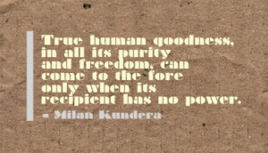 ... come to the fore only when its recipient has no power ~ Freedom Quote