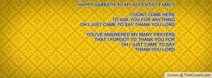 HAPPY SABBATH TO MY ADVENTIST FAMILY I DIDNT COME HERE TO ASK YOU FOR ...