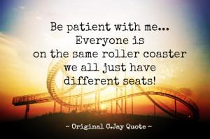 Be Patient With Me... Original CJay Quote