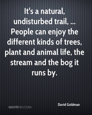 It's a natural, undisturbed trail, ... People can enjoy the different ...