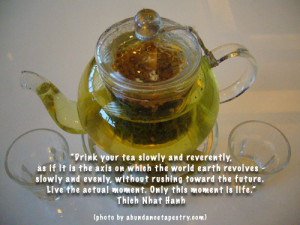 Drink your tea slowly and reverently, as if it is the axis on which ...
