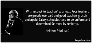 With respect to teachers' salaries.... Poor teachers are grossly ...