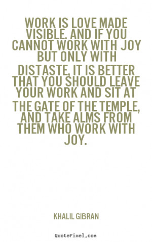 Quote about love - Work is love made visible. and if you cannot work ...