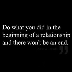 ... you did in the beginning of a relationship and there won't be an end