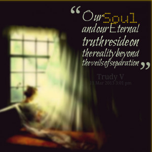 Quotes Picture: our soul and our eternal truth reside on the reality ...