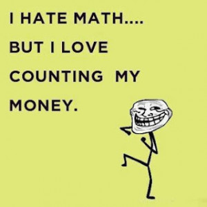 funny quotes i hate math but i love counting my money
