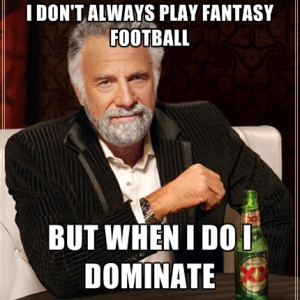 Don't Always Play Fantasy Football But When I Do I Dominate