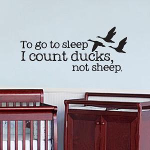 Go To Sleep I Count Ducks Not Sheep Quotes Nursery Hunting Ducks Baby ...