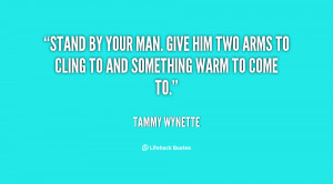 Stand Fast Quotes http://quotes.lifehack.org/quote/tammy-wynette/stand ...