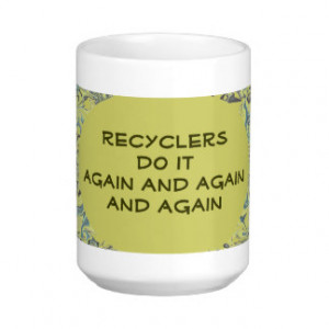 funny recycling sayings gifts shirts posters art more gift