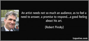 An artist needs not so much an audience, as to feel a need to answer ...