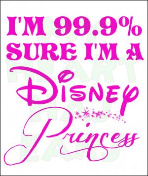 00 i m 99 9 % sure i m a disney princess