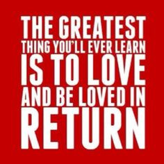 ... is to love and be loved in return.