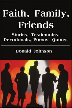 Faith, Family, Friends: Stories, Testimonies, Devotionals, Poems ...