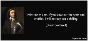 as I am. If you leave out the scars and wrinkles, I will not pay you ...