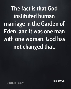 The fact is that God instituted human marriage in the Garden of Eden ...