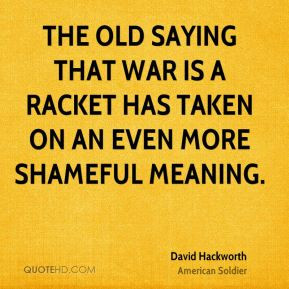 David Hackworth - The old saying that war is a racket has taken on an ...