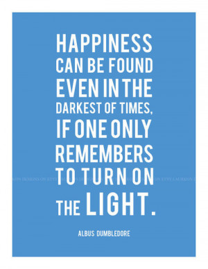 ... in the darkest of times. If one only remembers to turn on the light