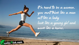 Hard To Be A Women Quote by Unknown @ Quotespick.com