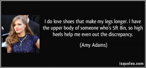 do love shoes that make my legs longer. I have the upper body of ...
