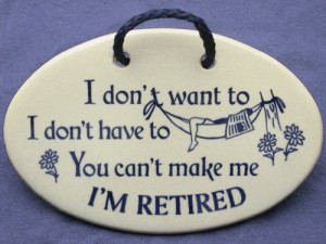 ... sayings and quotes about being retired. Made by Mountain Meadows in