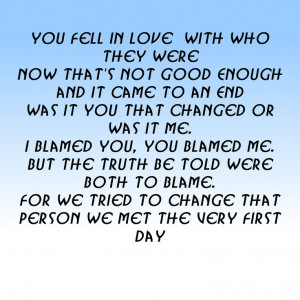 If you try and change the person you fell in love with, you may not ...