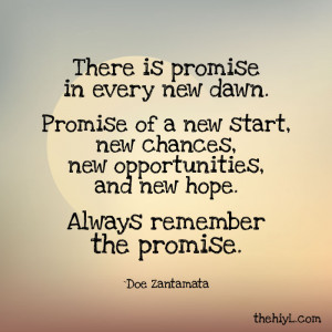 there is promise in every new dawn promise of a new start new chances ...