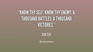 Know thy self, know thy enemy. A thousand battles, a thousand ...