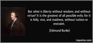 But what is liberty without wisdom, and without virtue? It is the ...