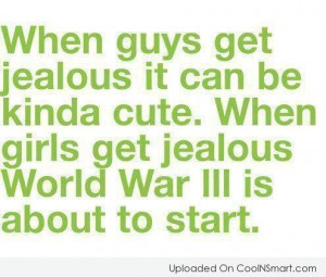 Jealousy Quote: When guys get jealous it can be...