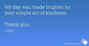 My day was made brighter by your simple act of kindness. Thank you!