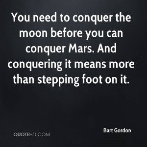 need to conquer the moon before you can conquer Mars. And conquering ...