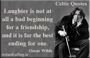 Laughter is not at all a bad beginning for a friendship, and it is far ...