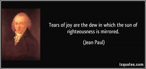Tears of joy are the dew in which the sun of righteousness is mirrored ...