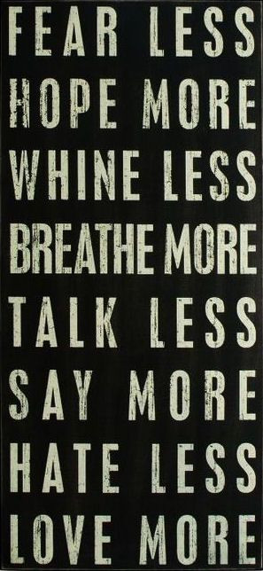 ... More | Talk Less | Say More | Hate Less | Love More ♥ #quote #wall #