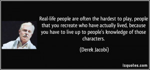 Real-life people are often the hardest to play, people that you ...