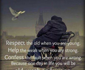 Home > Quotes > Quote Respect the Old Help the Weak and confess when ...