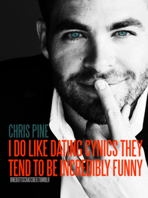 do like dating cynics they tend to be incredibly funny Chris Pine