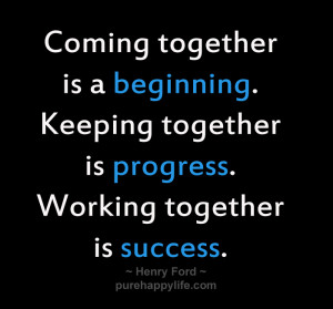 Success Quote: Coming together is a beginning. Keeping together is ...