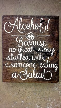 ... No Great Story Started With Someone Eating A Salad - Alcohol Quote