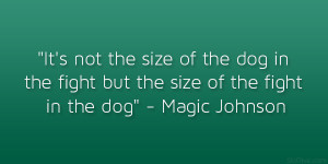 """... in the fight but the size of the fight in the dog"""" – Magic Johnson"""