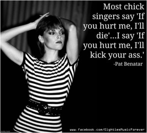 Pat Benatar, Always loved her!