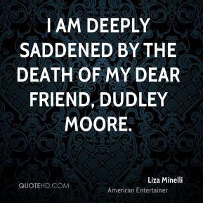 Liza Minelli - I am deeply saddened by the death of my dear friend ...