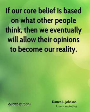 Darren L. Johnson - If our core belief is based on what other people ...